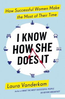 I Know How She Does It: How Successful Women Make The Most Of Their Time (934443)