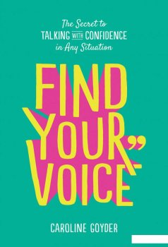 Find Your Voice. The Secret to Talking with Confidence in Any Situation (1117122)