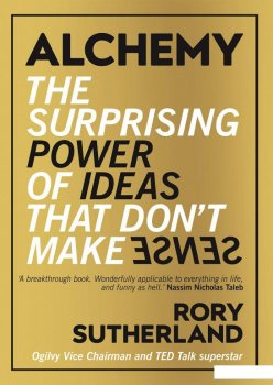 Alchemy. The Surprising Power of Ideas That don't Make Sense (960157)