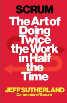 Книга Scrum. The Art of Doing Twice the Work in Half the Time. Автор - Джефф Сазерленд (Random House)